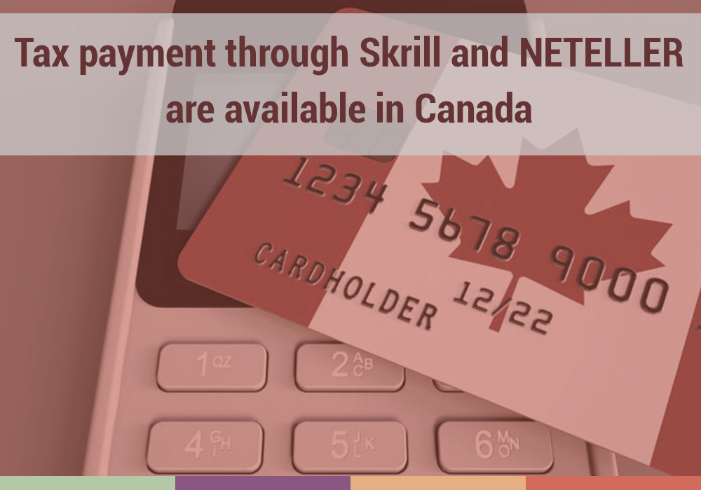 Tax payments trough Skrill and NETELLER are available in Canada