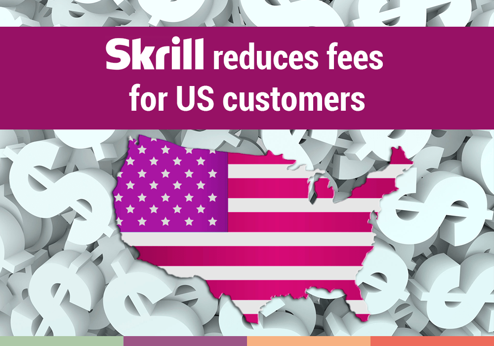 Skrill reduces fees for US customers