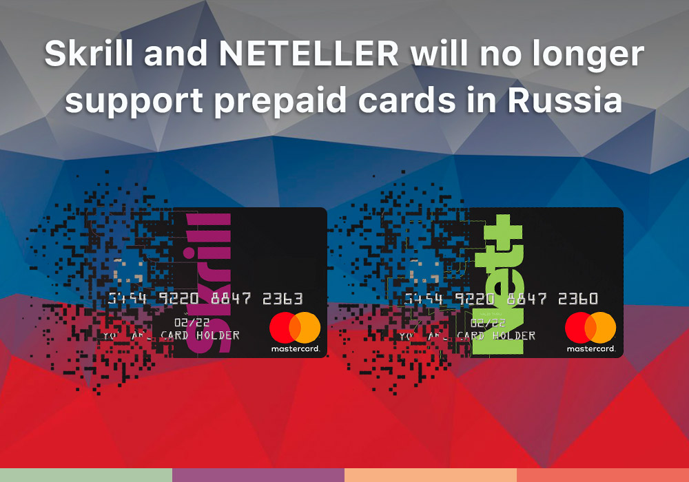 Skrill and NETELLER will no longer support prepaid cards in Russia